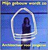 Mijn gebouw wordt zo - architectuur voor jongeren