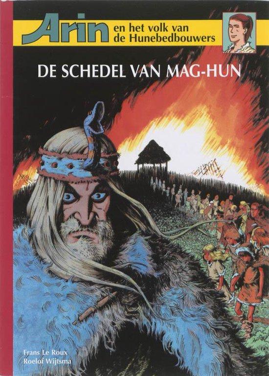 Arin en het volk van de Hunebedbouwers - De schedel van Mag-Hun - Frans le Roux  