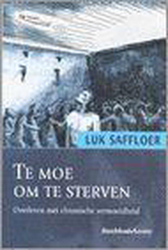 Te Moe Om Te Sterven - Luk Saffloer  