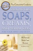 Complete Guide to Creating Oils, Soaps, Creams & Herbal Gels for Your Mind & Body