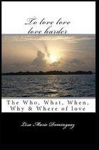 To Love, Love, Love Harder