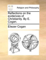Reflections on the Evidences of Christianity. by E. Cogan.