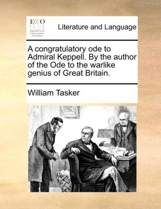 A Congratulatory Ode to Admiral Keppell. by the Author of the Ode to the Warlike Genius of Great Britain.