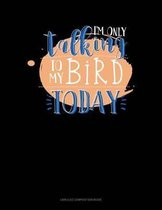 I'm Only Talking to My Bird Today