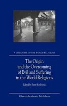 The Origin and the Overcoming of Evil and Suffering in the World Religions