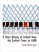 A Short History of Ireland from the Earliest Times to 1608