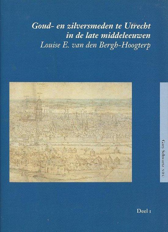 Goud- en zilversmeden te Utrecht in de late Middeleeuwen 2 delen