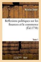 Reflexions politiques sur les finances et le commerce. Tome 1