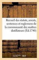 Recueil des statuts, arrests, sentences et reglemens de la communaute des maitres distillateurs