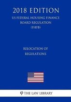 Relocation of Regulations (Us Federal Housing Finance Board Regulation) (Fhfb) (2018 Edition)