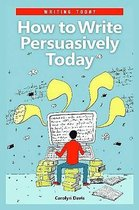 How to Write Persuasively Today