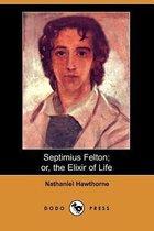 Septimius Felton; Or, the Elixir of Life (Dodo Press)