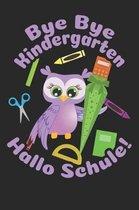 Bye Bye Kindergarten - Hallo Schule!: Kariertes A5 Eulen Heft f�r das Schulkind das Sch�ler in der ersten Klasse wird