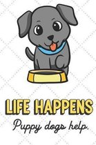 Life Happens Puppy Dogs Help