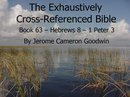 Book 63 – Hebrews 8 – 1 Peter 3 - Exhaustively Cross-Referenced Bible