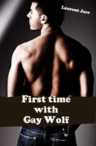 First Time with the Gay Wolf (Gay Paranormal Erotic Romance - Werewolf Alpha)