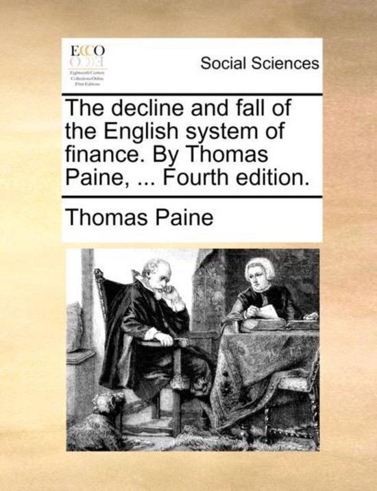 The Decline and Fall of the English System of Finance. by Thomas Paine, ... Fourth Edition.