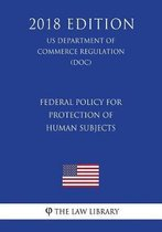 Federal Policy for Protection of Human Subjects (Us Department of Commerce Regulation) (Doc) (2018 Edition)