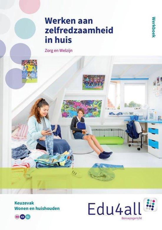 Edu4all ZW - Werken aan zelfredzaamheid in huis zorg en welzijn Werkboek - Monique Duyvestijn  