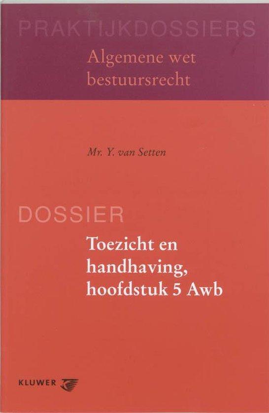 Toezicht en handhaving, hoofdstuk 5 Awb - Y. van Setten |