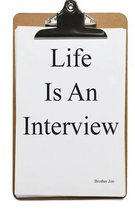 Life Is an Interview