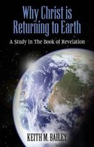 Boek cover Why Christ Is Returning to Earth van Keith M Bailey