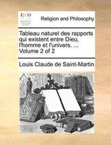 Tableau Naturel Des Rapports Qui Existent Entre Dieu, L'Homme Et L'Univers. ... Volume 2 of 2