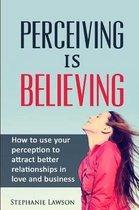 Perceiving is Believing