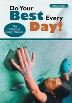 Do Your Best Every Day! The Ultimate Daily Planner