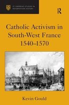 Catholic Activism in South-West France, 1540-1570