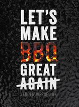 Boek cover Lets make BBQ great again van Jeroen Wesselink