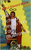 The Pictorial Key To The Tarot (Illustrated)