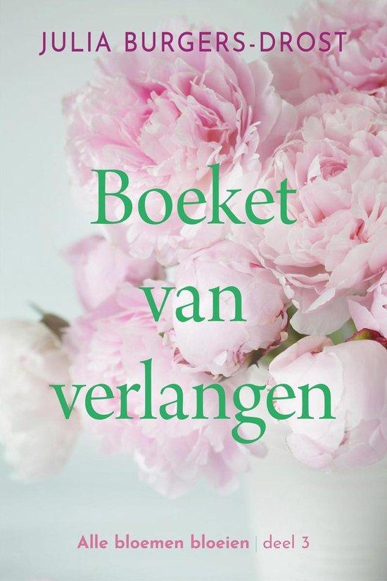 Alle bloemen bloeien 3 - Boeket van verlangen - Julia Burgers-Drost |