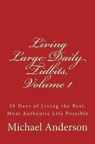 Living Large Daily Tidbits, Volume 1