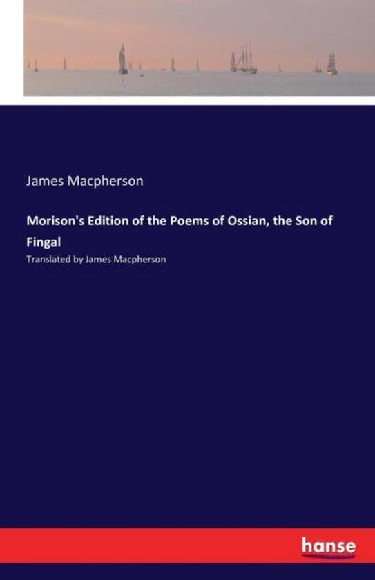 Morison's Edition of the Poems of Ossian, the Son of Fingal