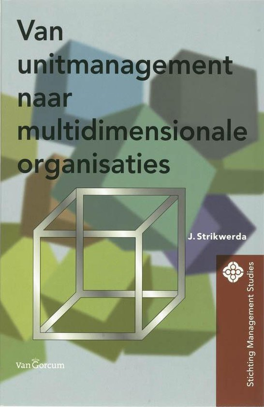 Van unitmanagement naar de multidimensionale organisatie - J. Strikwerda |