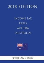 Income Tax Rates ACT 1986 (Australia) (2018 Edition)