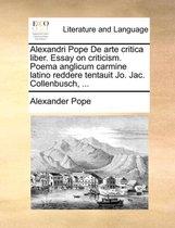 Alexandri Pope de Arte Critica Liber. Essay on Criticism. Poema Anglicum Carmine Latino Reddere Tentauit Jo. Jac. Collenbusch, ...