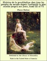 Histoire de la prostitution chez tous les peuples du monde depuis l'antiquité la plus reculée jusqu'à nos jours, tome III of VI
