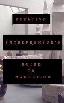 The Creative Entrepreneur's Guide To Marketing
