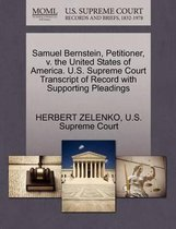 Samuel Bernstein, Petitioner, V. the United States of America. U.S. Supreme Court Transcript of Record with Supporting Pleadings