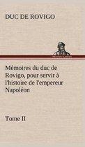 Memoires du duc de Rovigo, pour servir a l'histoire de l'empereur Napoleon Tome II