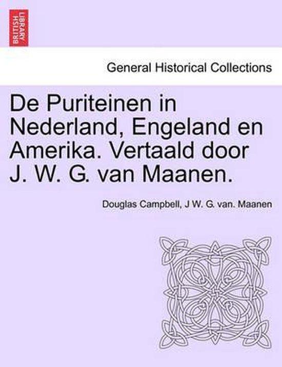 De puriteinen in Nederland, Engeland en Amerika. vertaald door j. w. g. van maanen. - Douglas Campbell   Fthsonline.com