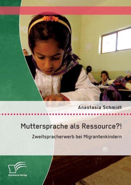 Muttersprache als Ressource?! Zweitspracherwerb bei Migrantenkindern