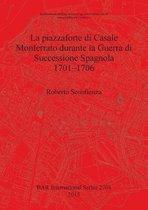 La Piazzaforte di Casale Monferrato Durante la Guerra di Successione Spagnola 1701 - 1706