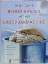 Boek cover Meer Dan Brood Bakken Met Broodbakmachin van Sonia Allison (Hardcover)