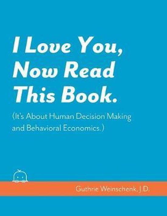 Boek cover I Love You, Now Read This Book. (Its About Human Decision Making and Behavioral Economics.) van Susan Weinschenk Ph D (Paperback)
