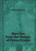 Sketches from the History of Pennsylvania