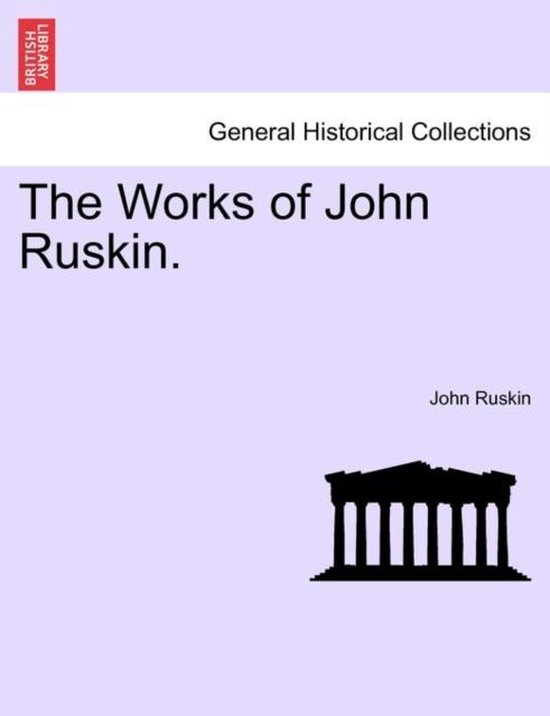 The Works of John Ruskin.