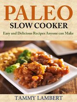 Paleo Slow Cooker: Easy and Delicious Recipes anyone can make